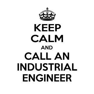 Keep Calm and Call an Industrial Engineer