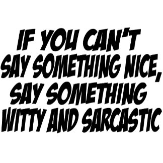Witty and Sarcastic