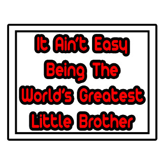 It Aint' Easy...World's Greatest Little Brother
