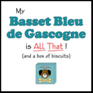 My Basset Bleu de Gascogne is All That!