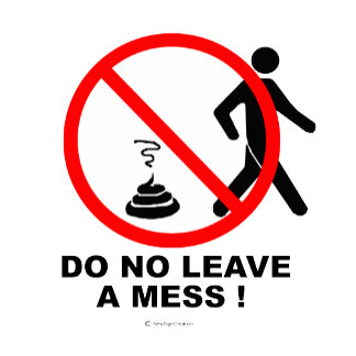 Do not leave a mess !