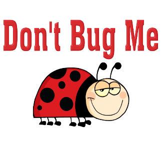 Funny Dont Bug Me Ladybug