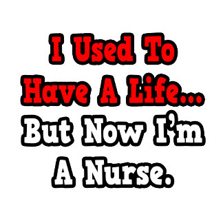 I Used to Have a Life...Nurse