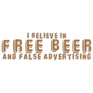 I believe in FREE BEER and False advertising