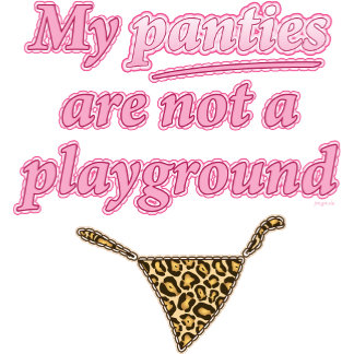 My panties are not your playground