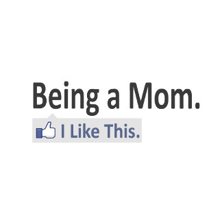 Being a Mom...I Like This