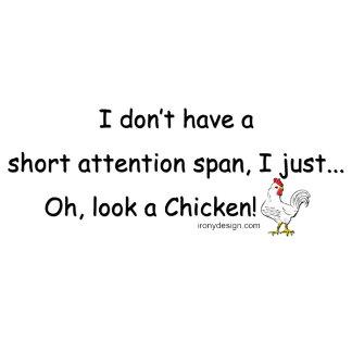Short Attention Span Chicken