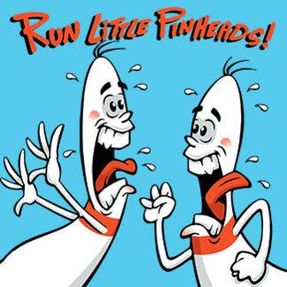 Run Little Pinheads