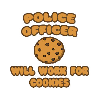 Police Officer .. Will Work for Cookies