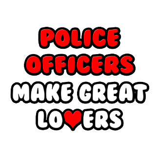 Police Officers Make Great Lovers