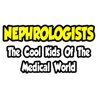 Nephrologists...Cool Kids of Medical World