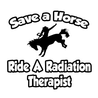 Save a Horse, Ride a Radiation Therapist