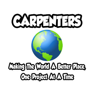 Carpenters...Making the World a Better Place