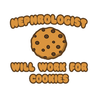 Nephrologist .. Will Work for Cookies