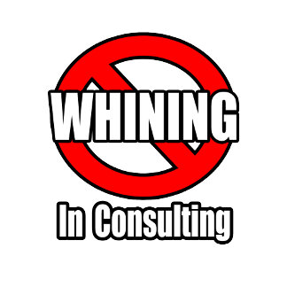 No Whining In Consulting