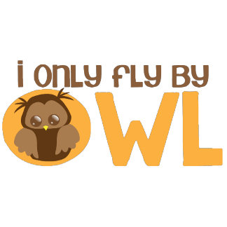 I only fly by owl