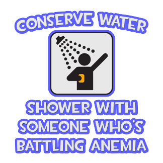 Conserve Water .. Shower w Someone .. Anemia