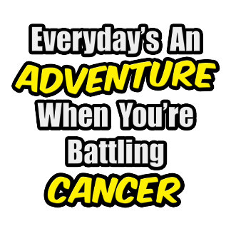 Everyday's An Adventure...Cancer