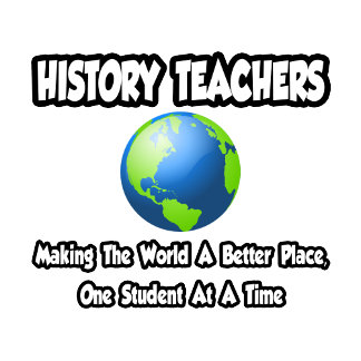 History Teachers...Making the World a Better Place