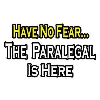 Have No Fear, The Paralegal Is Here