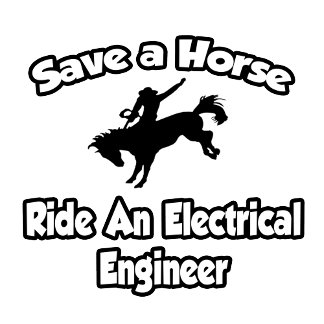 Save a Horse, Ride an Electrical Engineer