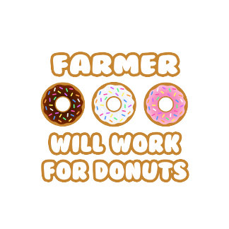 Farmer .. Will Work For Donuts
