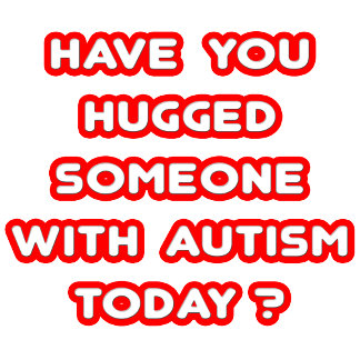 Hugged Someone With Autism Today?
