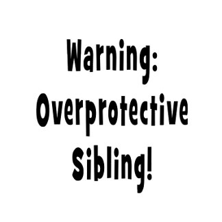 overporotective sibling black text
