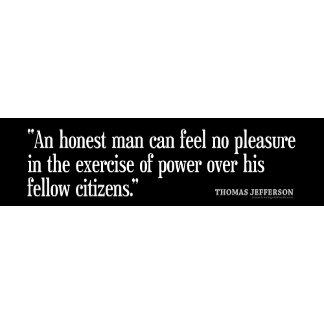 Jefferson: An honest man can feel no pleasure...