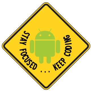 Stay Focused ... Keep Coding Android Warning Sign