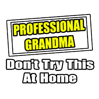 Professional Grandma...Don't Try This At Home