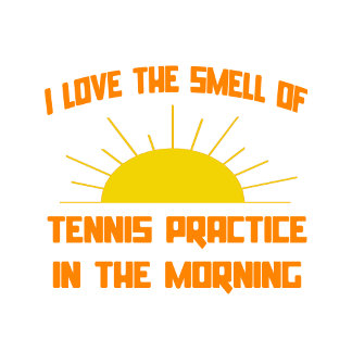 Smell of Tennis Practice in the Morning