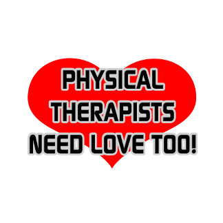 Physical Therapists Need Love Too