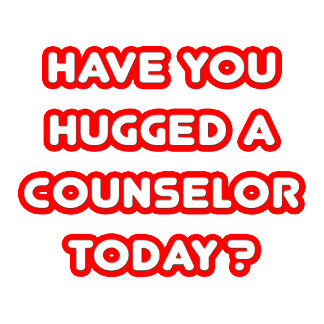 Have You Hugged A Counselor Today?