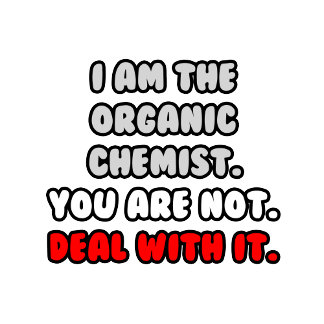 Deal With It .. Funny Organic Chemist