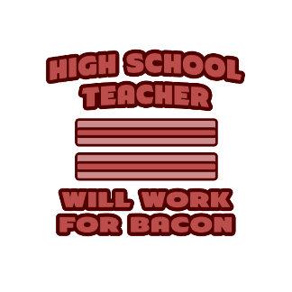 High School Teacher .. Will Work For Bacon