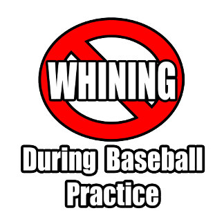No Whining During Baseball Practice