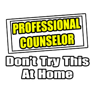 Professional Counselor...Don't Try This At Home