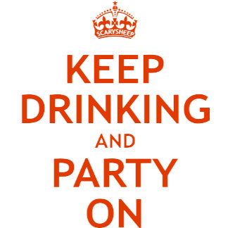 Keep Drinking and Party On