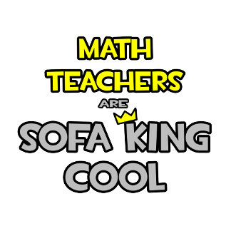 Math Teachers Are Sofa King Cool