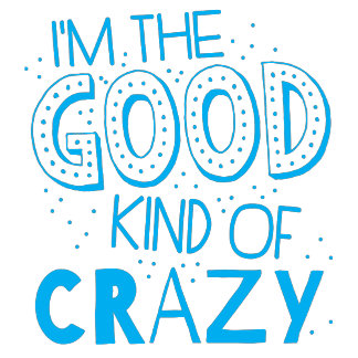 im the good kind of crazy