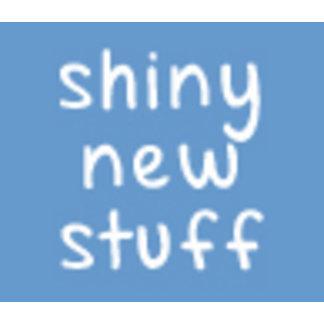 Shiny New Stuff