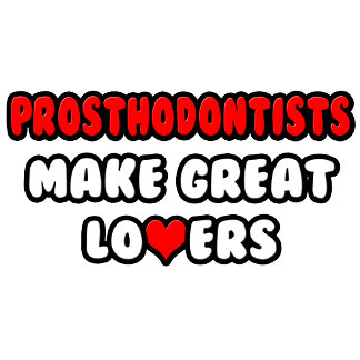 Prosthodontists Make Great Lovers