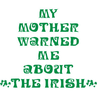 My Mother Warned Me About The Irish T-Shirt Gift