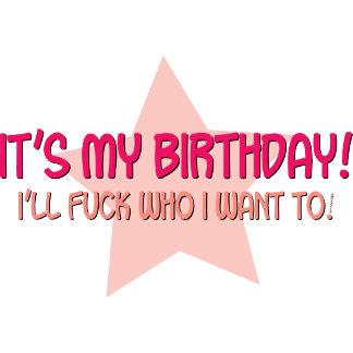 It's my Birthday, I'll fuck who I want to.