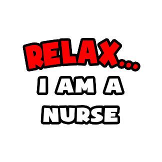 Relax ... I Am A Nurse