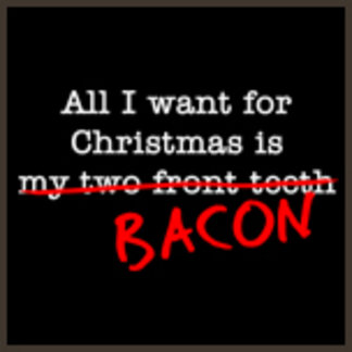 All I want for Christmas is Bacon