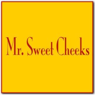 - Mr. Sweet Cheeks -