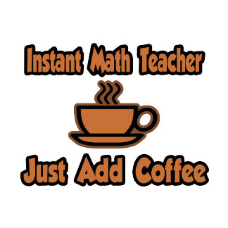Instant Math Teacher...Just Add Coffee