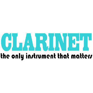Clarinet The Only Instrument That Matters TShirts